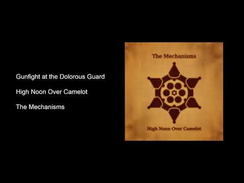 Gunfight at the Dolorous Guard - High Noon Over Camelot - The Mechanisms