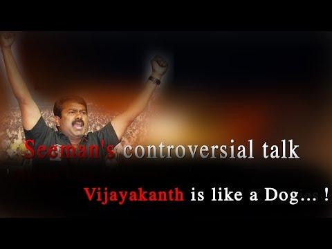 seeman's controversial talk - vijayakanth is like a dog... ! -