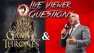 """Live Viewer Questions, #GameOfThrones Premiere & The Kurt Angle, angle!Donate & Support DOD Productionshttps://www.twitchalerts.com/donate/deadondaveSince people have asked Patreon is Back! Click here to support there.https://www.patreon.com/DeadOnDaveI am also one of the hosts of the YouTube Podcast """"Catch 33"""" along with Tommy C & ColossalisCrazy! Check us out right here!https://www.youtube.com/channel/UCFpp6cpU7jWBcADtq--qDbQ/featuredCheck out WRESTLECRATE.CO.UK for the best Monthly Subscription Box for Wrestling Fans. Use Promo Code DEADONDAVE to save 10% off your 1st BOX!http://www.wrestlecrate.co.uk/ALL POKEMON MUSIC IS FROM GlitchxCity Make sure you go check it outTwitter - @GlitchxCityYouTube - https://www.youtube.com/GlitchxCitySoundCloud - https://soundcloud.com/glitchxcityIf you want more Wrestling Content from me check me out over on the Andre Corbeil Show where I am a Co-Hosthttps://www.youtube.com/channel/UChKkQnO2PxAdXdjX-9oSFWQI'm now on Discord if you want to hang out and get updates for everything in the community.https://discord.gg/tA33XbtCheck Out The Dead On Dave Merch Store & Buy Some Shirtshttp://deadondave.spreadshirt.com/I am a proud partner with Machinima make sure you check them out right belowhttps://www.youtube.com/watch?v=y22PvO0nGysTo get this wonderful Graphic Work for yourself Contact my Graphics Man Guncannon & his new Graphics Company Iron Knight Graphics! Contact him at the following!IronGraphics1982@Gmail.comAdditional Graphics work provided by SparxyDriod a young Talented Artist. Contact her here if you would like to commission any work done for you or your channelhttps://twitter.com/SparxxyDroidAs well as @AHallDesigns who did some work for Nerd & The Jerk on short noticeBeen wanting to call in but didn't have a Skype ID for some weird reason? Well guess what NOW YOU can get in on the call in fun for All DOD LIVE Shows @ (702) 751-2902Dead On Dave ProductionsCall in on Skype - davidvancuraTwitter @DeadonDaveVFacebook https://www"""