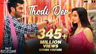 Video Thodi Der | Half Girlfriend | Arjun Kapoor & Shraddha Kapoor | Farhan Saeed & Shreya Ghoshal |Kumaar MP3, 3GP, MP4, WEBM, AVI, FLV Juni 2017