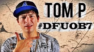 TOM P DROPS DOPEST VIDEO ENTRY FOR #DFUOB7