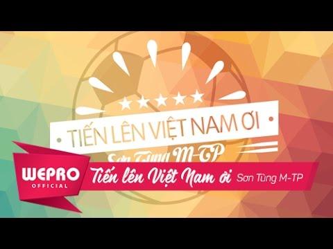 Sơn Tùng M-TP | Tiến Lên Việt Nam Ơi! | Bản Chính Thức - Thời lượng: 3:38.