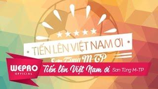 Sơn Tùng M-TP | Tiến Lên Việt Nam Ơi! | Bản Chính Thức
