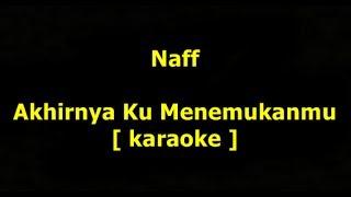 Naff   Akhirnya Ku Menemukanmu Karaoke