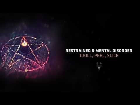 Restrained & Mental Disorder - Grill, Peel, Slice