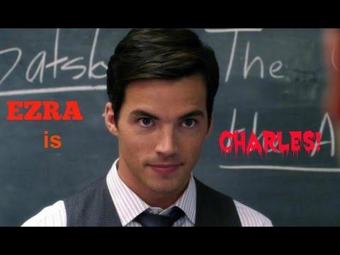 EZRA FITZ  is Charles (A) Pretty Little Liars Theory Video