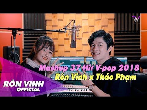 Mashup 37 Hit V-Pop 2018 | Rôn Vinh x Thảo Phạm | Mashup Nhạc Trẻ Hay Nhất 2019 - Thời lượng: 12:21.