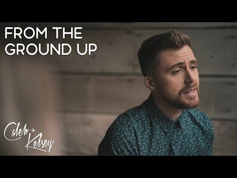 From The Ground Up | Caleb And Kelsey