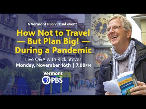 How Not to Travel — But Plan Big! — During a Pandemic: A Live Q&A with Rick Steves