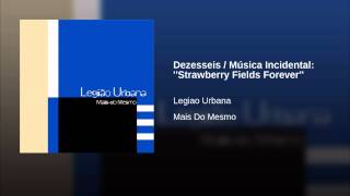 Dezesseis / Música Incidental: ''Strawberry Fields Forever'' Legião Urbana