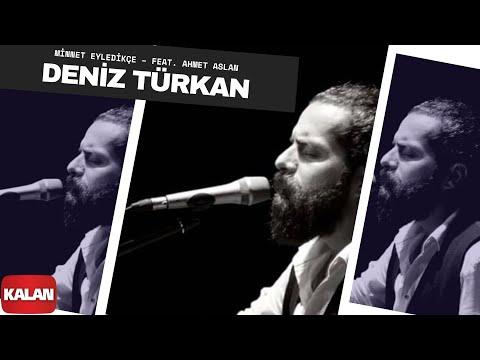 Deniz Türkan & Ahmet Aslan - Minnet Eyledikçe [ Üryan © 2018 Kalan Müzik ]