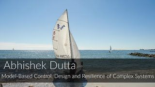 Abhishek Dutta: Model-Based Control, Design and Resilience of Complex Systems