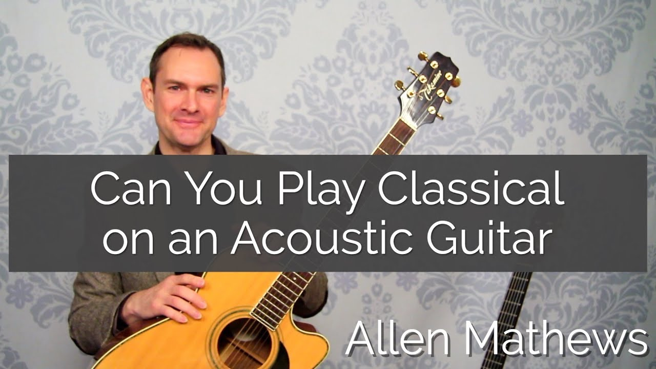 Can You Play Classical on an Acoustic Guitar? Pros and Cons