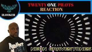 Twenty One Pilots- Neon Gravestones - 2Looker Reaction