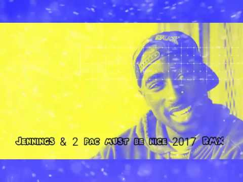 Video Jennings & 2 pac must be nice 2017 RMX download in MP3, 3GP, MP4, WEBM, AVI, FLV January 2017