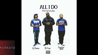 D. Loc x G. Perico x TeeCee 4800 - All I Do [Prod. By Larry Jayy] [New 2016]