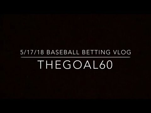 5-17-2018 Baseball Betting Vlog - Thegoal60