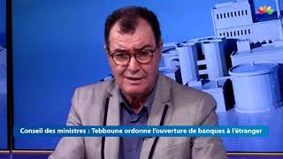 ECO DZ  |  Conseil des ministres   tebboune ordonne l ouverture de banques a l étranger P2