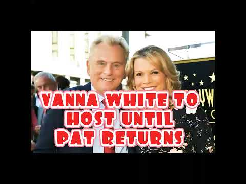 LEGENDARY PAT SAJAK HAD EMERGENCY SURGERY AND VANNA WHITE TO HOST UNTIL HE RECOVERS
