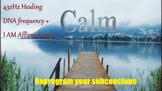 I AM affirmations ☯ Miracle Tone 432Hz ☯ Empowement & Self Love ☯ Subconcious Reprogramming