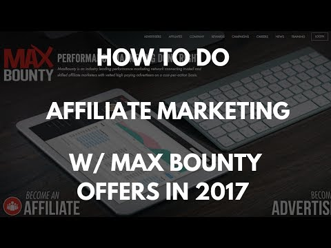 AFFILIATE MARKETING W/ MAX BOUNTY 2017 - BEST WAY TO PROMOTE CPA OFFERS