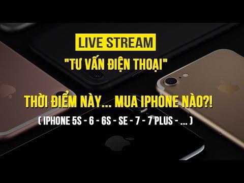 Livestream tư vấn: Thời điểm này nên mua iPhone gì?!