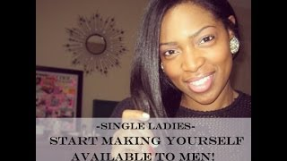 Single Ladies: Make Yourself Available to Men! - YouTube