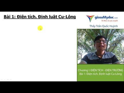 Vật Lý lớp 11: Bài 1 Điện tích. Định luật Cu-Lông - Thầy Trần Quốc Huỳnh