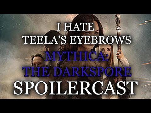 I HATE TEELA'S EYEBROWS -  Mythica: The Darkspore (2015) SPOILERCAST