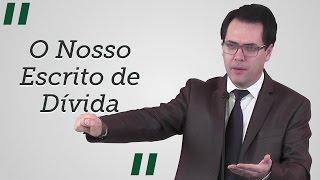 """""""O Nosso Escrito de Dívida"""" - Leandro Lima"""