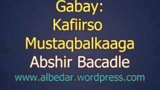 GABAY: KAFIIRSO MUSTAQBALKAAGA -ABSHIR BACADLE