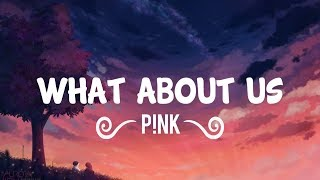 Video P!nk - What About Us (Lyrics/Lyric Video) MP3, 3GP, MP4, WEBM, AVI, FLV Januari 2018
