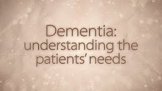 Dementia: understanding the patient's needs