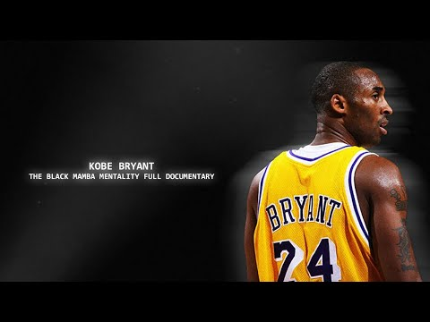 Kobe Bryant - The Black Mamba Mentality Full Documentary