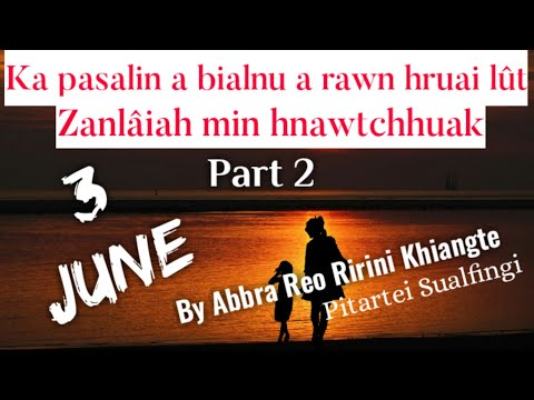 3 JUNE (Part 2 of 2)    Ziaktu : Abbra Reo Ririni Khiangte Pitartei Sualfingi