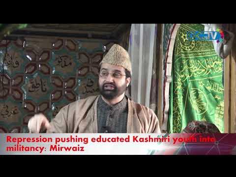 Repression pushing educated Kashmiri youth into militancy: Mirwaiz