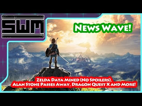 News Wave! - Zelda Data Mined (No Spoilers), Alan Stone Passes Away, Dragon Quest X and More!