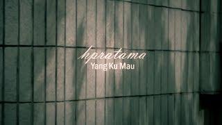 hpratama - Yang Ku Mau (Official Music Video)