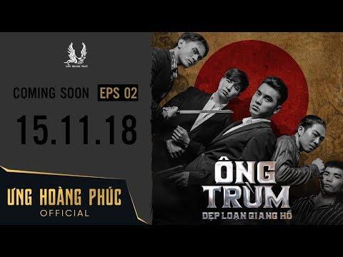 ÔNG TRÙM - Dẹp Loạn Giang Hồ   Official Trailer 2   ƯNG HOÀNG PHÚC   15.11.2018 - Thời lượng: 2 phút, 20 giây.
