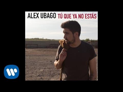 Letra Tú Que Ya No Estás Alex Ubago