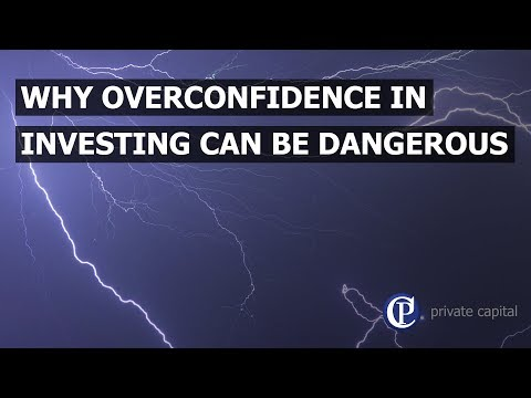 Why overconfidence in investing can be dangerous