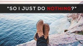 Day 145 - 'So I Just Do Nothing?'