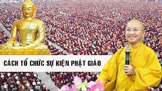 Cách tổ chức sự kiện Phật giáo - TT. Thích Nhật Từ | Pháp thoại mới nhất 2018