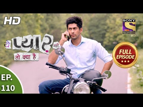 Yeh Pyaar Nahi Toh Kya Hai - Ep 110 - Full Episode - 17th August, 2018