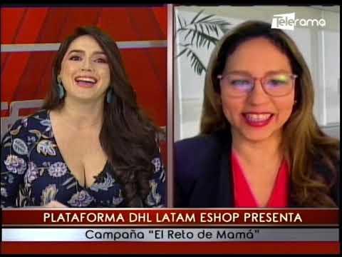 Plataforma DHL Latam Eshop presenta campaña El reto de Mamá