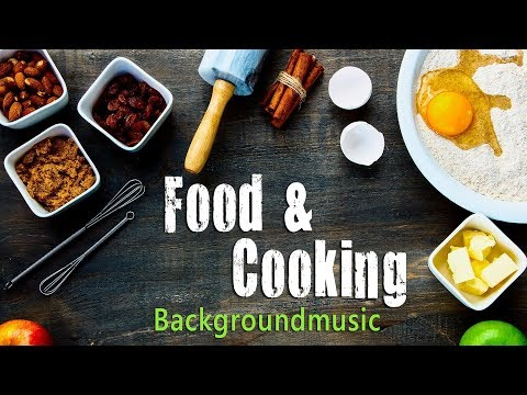 Food And Cooking | Background Music For Videos And Production