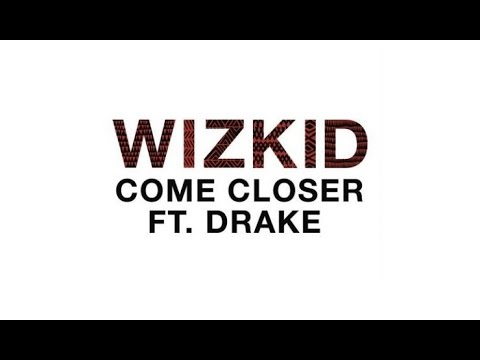 Wizkid ft. Drake - Come Closer (The Klef Mix)