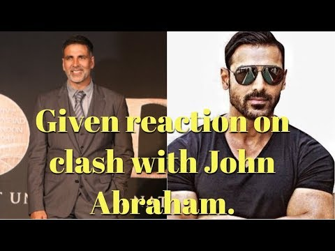 Akshay Kumar : Given Reaction On Clash With John Abraham