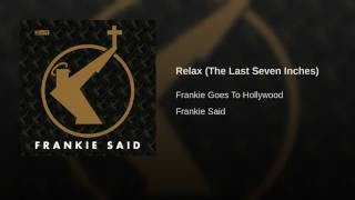 Provided to YouTube by Sony Music Entertainment Relax (The Last Seven Inches) · Frankie Goes To Hollywood Frankie Said ℗ 1983 ZTT Records Ltd. ℗ 1984 ZTT Rec...