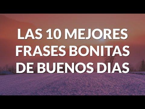 Las 10 Mejores Frases Bonitas De Buenos Dias